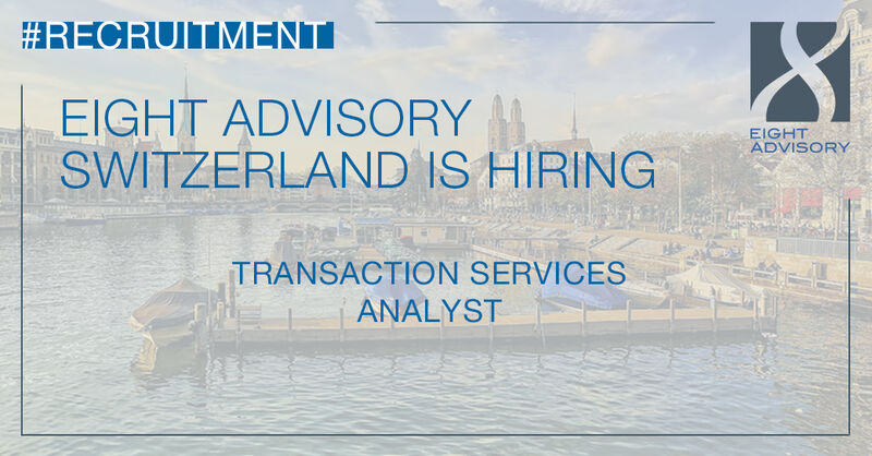 Eight Advisory Switzerland is looking for a Transaction Services Analyst